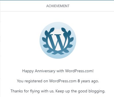Achievement: Happy Anniversary with WordPress.com! You registered on WordPress.com 8 years ago. Thanks for flying with us. Keep up the good blogging.